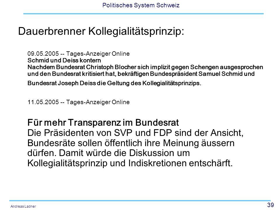 39 Politisches System Schweiz Andreas Ladner Dauerbrenner Kollegialitätsprinzip: 09.05.2005 -- Tages-Anzeiger Online Schmid und Deiss kontern Nachdem