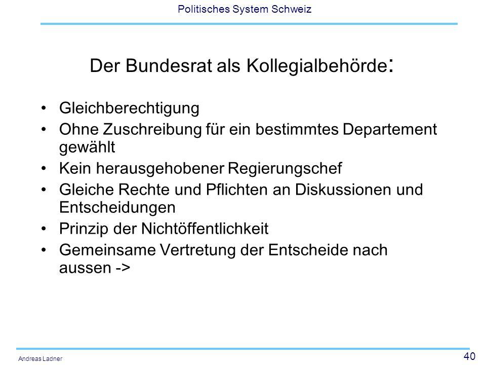 40 Politisches System Schweiz Andreas Ladner Der Bundesrat als Kollegialbehörde : Gleichberechtigung Ohne Zuschreibung für ein bestimmtes Departement