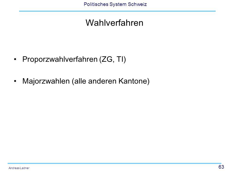 63 Politisches System Schweiz Andreas Ladner Wahlverfahren Proporzwahlverfahren (ZG, TI) Majorzwahlen (alle anderen Kantone)