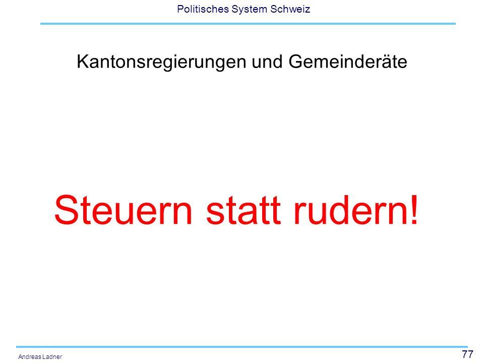 77 Politisches System Schweiz Andreas Ladner Kantonsregierungen und Gemeinderäte Steuern statt rudern!