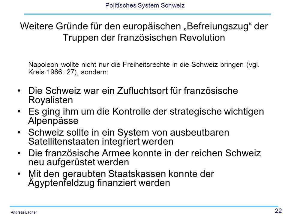 22 Politisches System Schweiz Andreas Ladner Weitere Gründe für den europäischen Befreiungszug der Truppen der französischen Revolution Napoleon wollt
