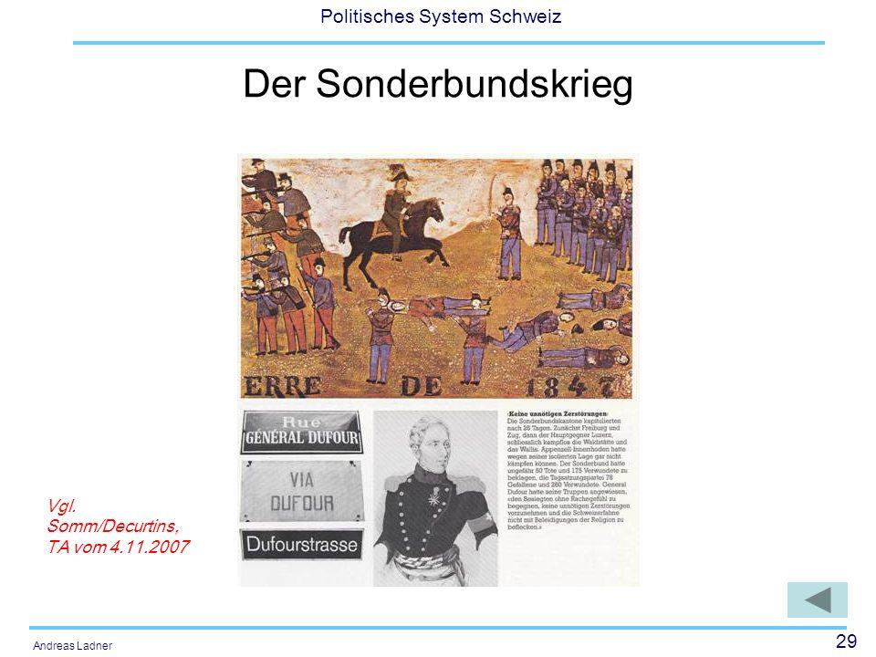29 Politisches System Schweiz Andreas Ladner Der Sonderbundskrieg Vgl. Somm/Decurtins, TA vom 4.11.2007