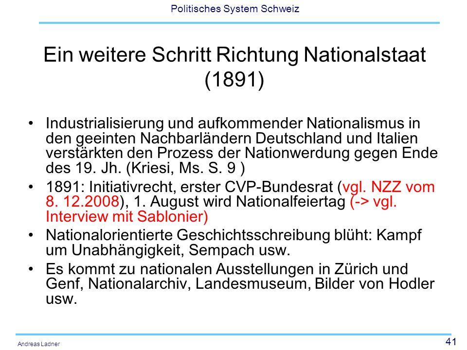 41 Politisches System Schweiz Andreas Ladner Ein weitere Schritt Richtung Nationalstaat (1891) Industrialisierung und aufkommender Nationalismus in de