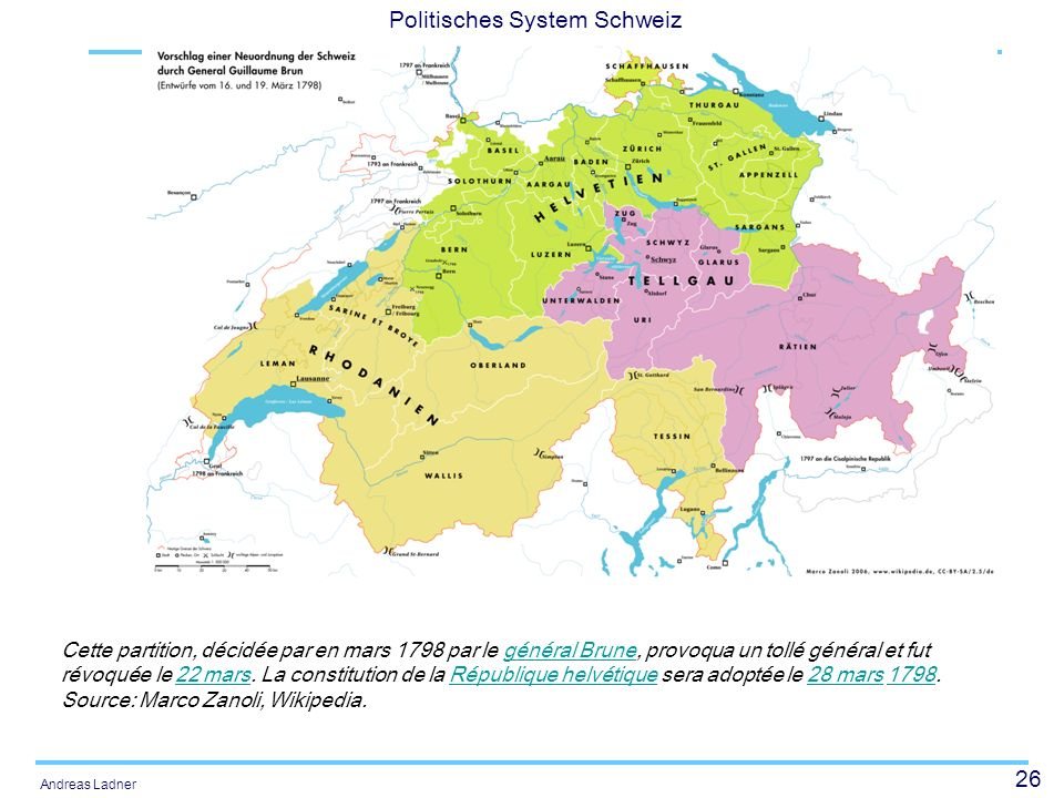 26 Politisches System Schweiz Andreas Ladner Cette partition, décidée par en mars 1798 par le général Brune, provoqua un tollé général et fut révoquée