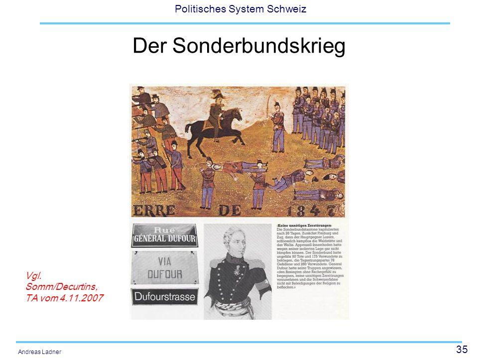 35 Politisches System Schweiz Andreas Ladner Der Sonderbundskrieg Vgl. Somm/Decurtins, TA vom 4.11.2007