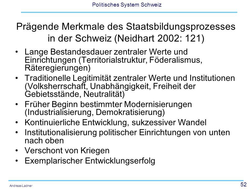 52 Politisches System Schweiz Andreas Ladner Prägende Merkmale des Staatsbildungsprozesses in der Schweiz (Neidhart 2002: 121) Lange Bestandesdauer ze