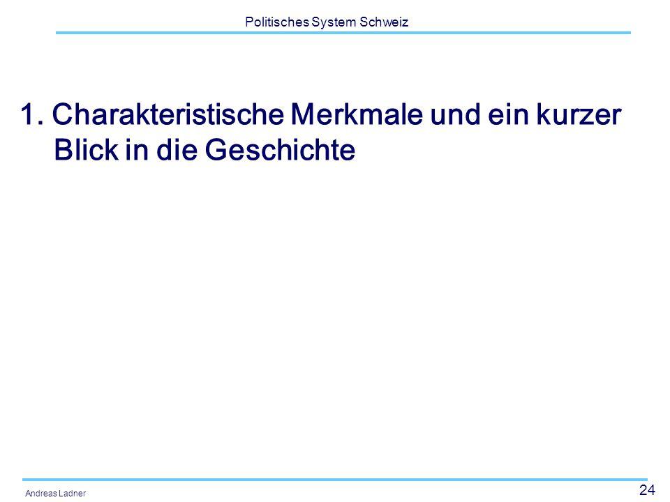 24 Politisches System Schweiz Andreas Ladner 1. Charakteristische Merkmale und ein kurzer Blick in die Geschichte