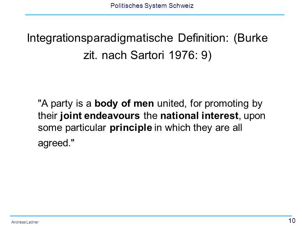 10 Politisches System Schweiz Andreas Ladner Integrationsparadigmatische Definition: (Burke zit. nach Sartori 1976: 9)
