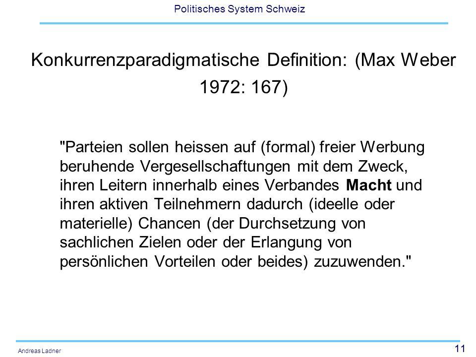 11 Politisches System Schweiz Andreas Ladner Konkurrenzparadigmatische Definition: (Max Weber 1972: 167)