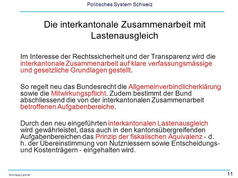 11 Politisches System Schweiz Andreas Ladner Die interkantonale Zusammenarbeit mit Lastenausgleich Im Interesse der Rechtssicherheit und der Transpare