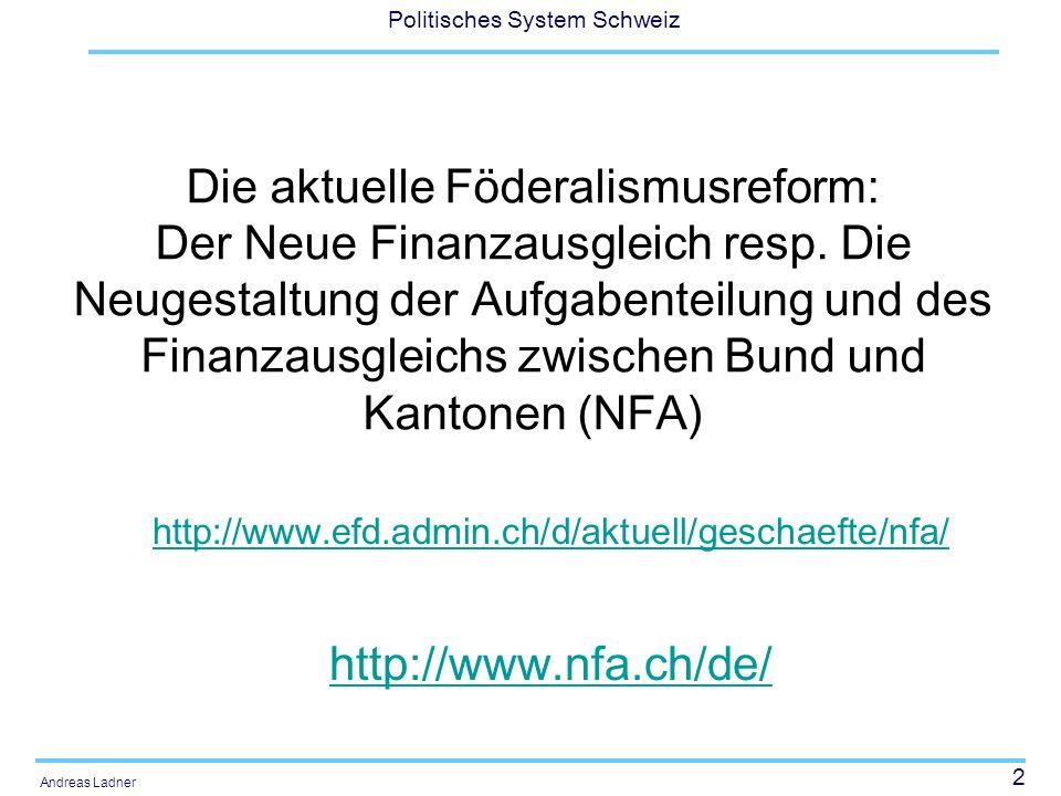 2 Politisches System Schweiz Andreas Ladner Die aktuelle Föderalismusreform: Der Neue Finanzausgleich resp. Die Neugestaltung der Aufgabenteilung und