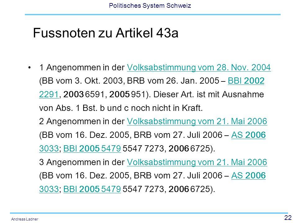 22 Politisches System Schweiz Andreas Ladner Fussnoten zu Artikel 43a 1 Angenommen in der Volksabstimmung vom 28. Nov. 2004 (BB vom 3. Okt. 2003, BRB