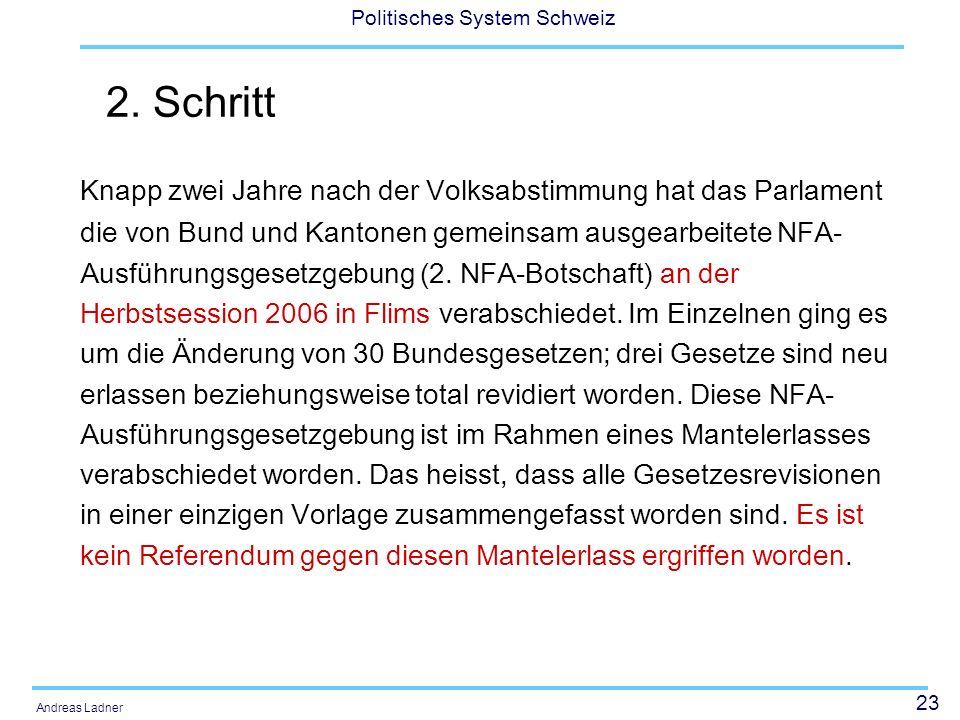 23 Politisches System Schweiz Andreas Ladner 2. Schritt Knapp zwei Jahre nach der Volksabstimmung hat das Parlament die von Bund und Kantonen gemeinsa