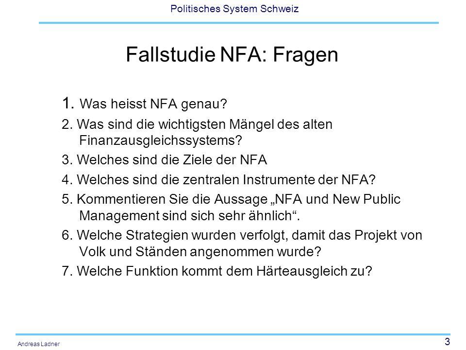 3 Politisches System Schweiz Andreas Ladner Fallstudie NFA: Fragen 1. Was heisst NFA genau? 2. Was sind die wichtigsten Mängel des alten Finanzausglei