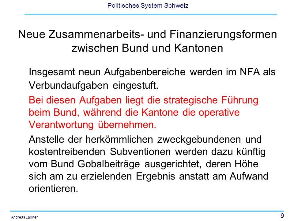 9 Politisches System Schweiz Andreas Ladner Neue Zusammenarbeits- und Finanzierungsformen zwischen Bund und Kantonen Insgesamt neun Aufgabenbereiche w