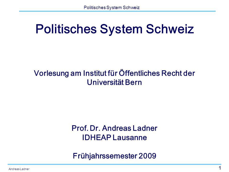 1 Politisches System Schweiz Andreas Ladner Politisches System Schweiz Vorlesung am Institut für Öffentliches Recht der Universität Bern Prof. Dr. And