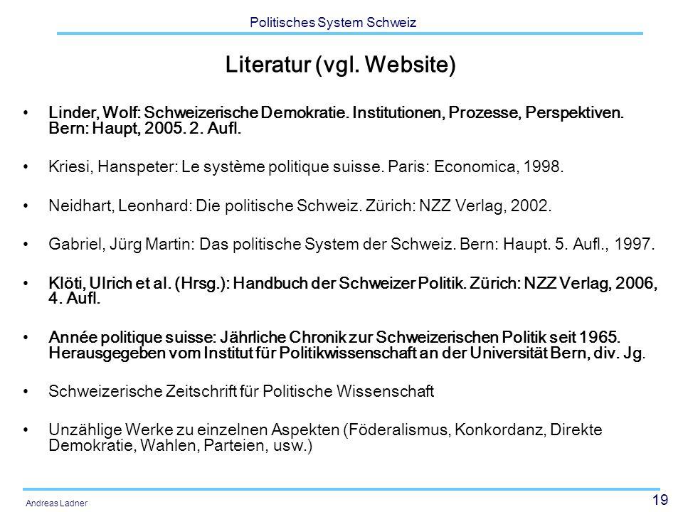 19 Politisches System Schweiz Andreas Ladner Literatur (vgl. Website) Linder, Wolf: Schweizerische Demokratie. Institutionen, Prozesse, Perspektiven.