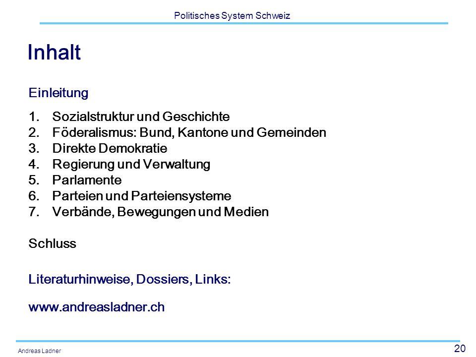 20 Politisches System Schweiz Andreas Ladner Inhalt Einleitung 1.Sozialstruktur und Geschichte 2.Föderalismus: Bund, Kantone und Gemeinden 3.Direkte D