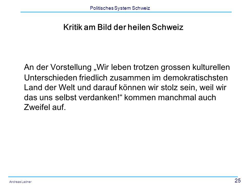 25 Politisches System Schweiz Andreas Ladner Kritik am Bild der heilen Schweiz An der Vorstellung Wir leben trotzen grossen kulturellen Unterschieden