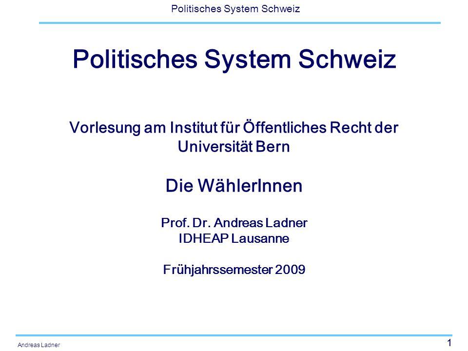 1 Politisches System Schweiz Andreas Ladner Politisches System Schweiz Vorlesung am Institut für Öffentliches Recht der Universität Bern Die WählerInnen Prof.