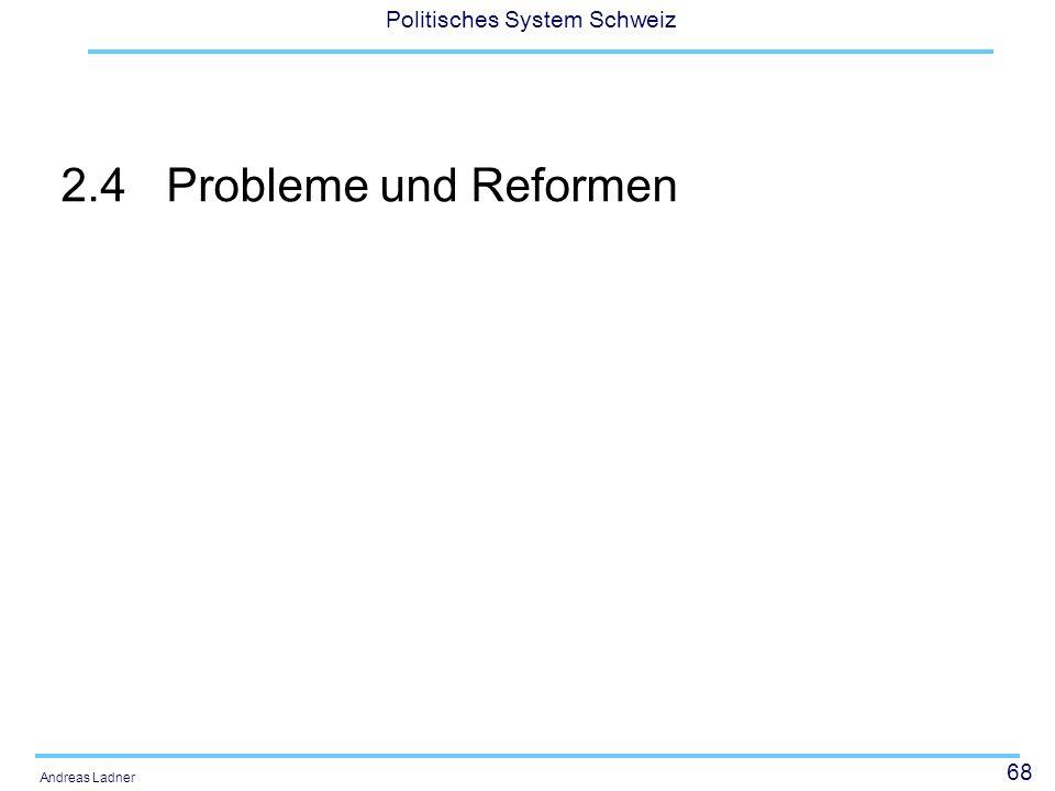 69 Politisches System Schweiz Andreas Ladner Konkrete Probleme Kleinheit und ungleiche Grösse -> Kantonsfusionen und Reform Ständemehr Politikverflechtung (Kooperativer Föderalismus): Keine klare Trennung der Zuständigkeiten.