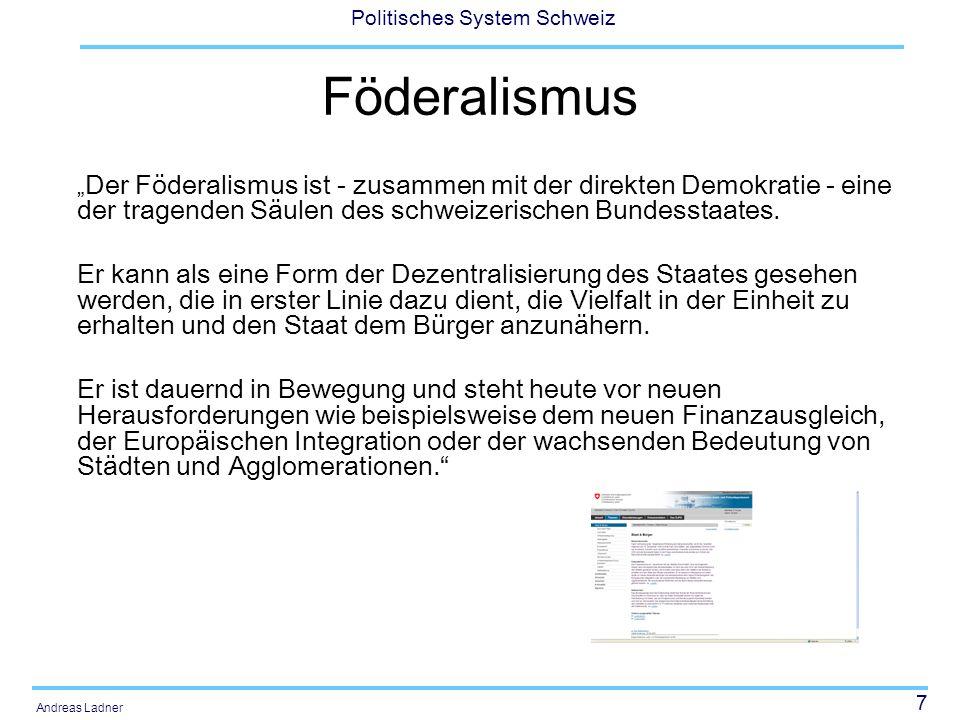 8 Politisches System Schweiz Andreas Ladner CH: Anti-etatistische Prägung Bürgerliche bemühen den Föderalismus, wenn es darum geht, den Sozialstaat abzuwenden oder gegen die Bevormundung der Kantone anzukämpfen.