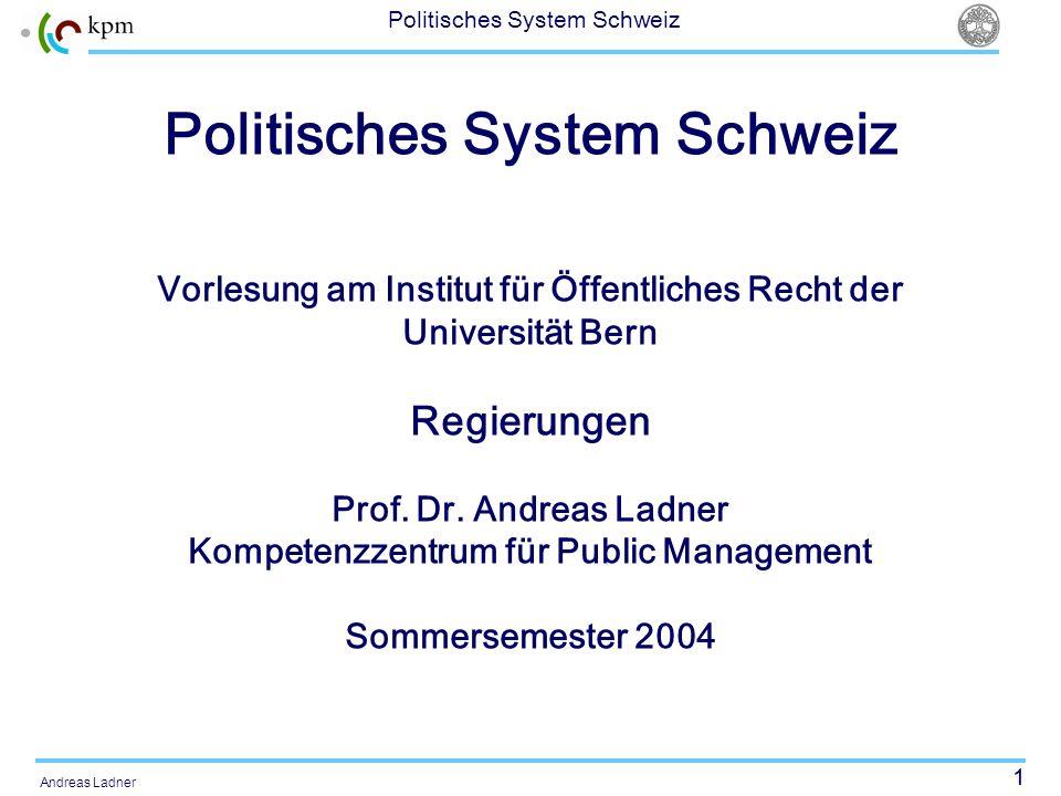 1 Politisches System Schweiz Andreas Ladner Politisches System Schweiz Vorlesung am Institut für Öffentliches Recht der Universität Bern Regierungen P
