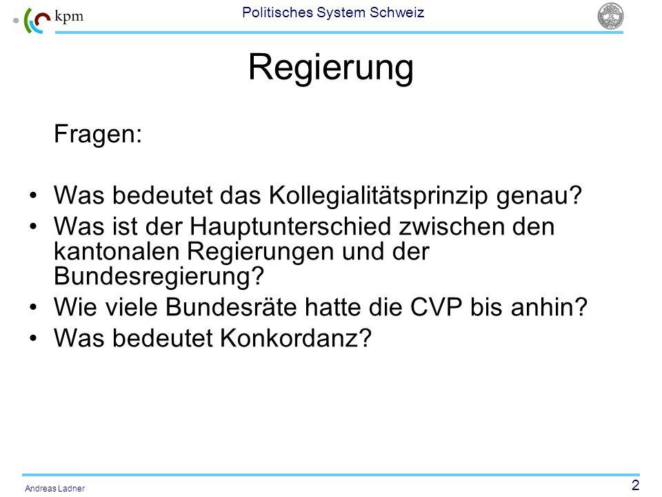 2 Politisches System Schweiz Andreas Ladner Regierung Fragen: Was bedeutet das Kollegialitätsprinzip genau? Was ist der Hauptunterschied zwischen den