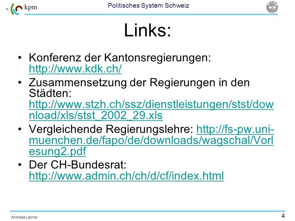 4 Politisches System Schweiz Andreas Ladner Links: Konferenz der Kantonsregierungen: http://www.kdk.ch/ http://www.kdk.ch/ Zusammensetzung der Regieru