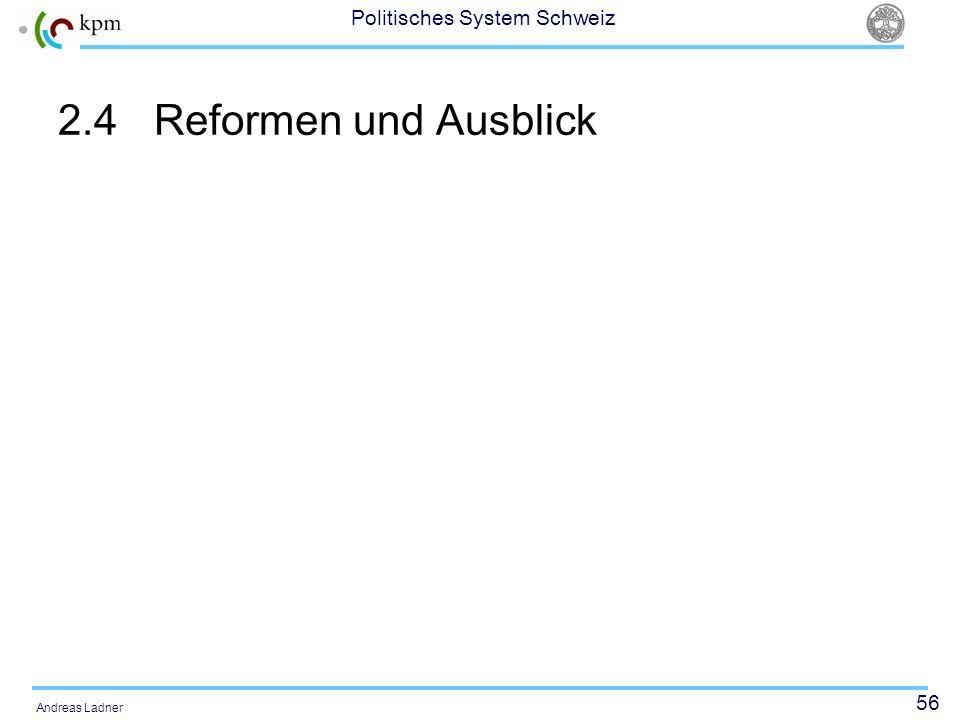 56 Politisches System Schweiz Andreas Ladner 2.4Reformen und Ausblick