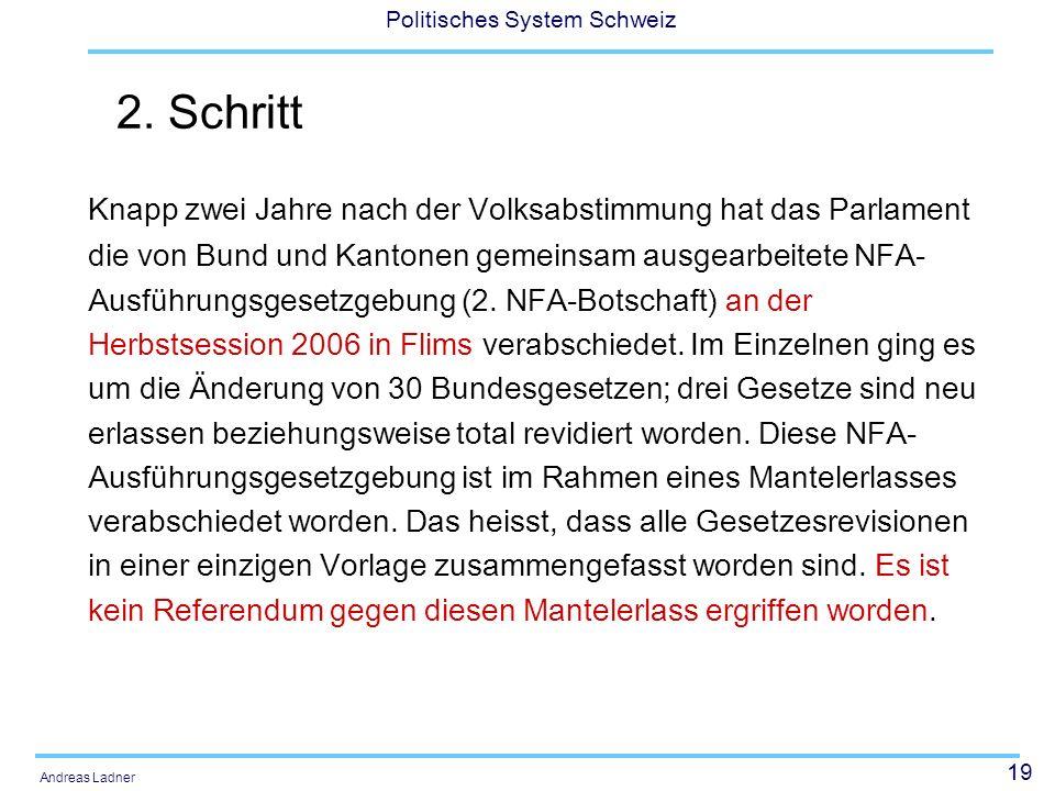 19 Politisches System Schweiz Andreas Ladner 2. Schritt Knapp zwei Jahre nach der Volksabstimmung hat das Parlament die von Bund und Kantonen gemeinsa