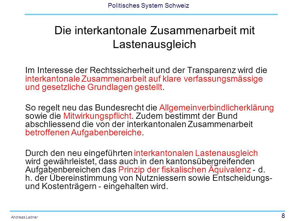 8 Politisches System Schweiz Andreas Ladner Die interkantonale Zusammenarbeit mit Lastenausgleich Im Interesse der Rechtssicherheit und der Transparen