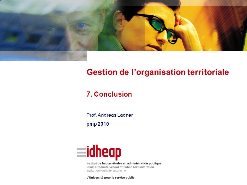 Prof. Andreas Ladner pmp 2010 Gestion de lorganisation territoriale 7. Conclusion