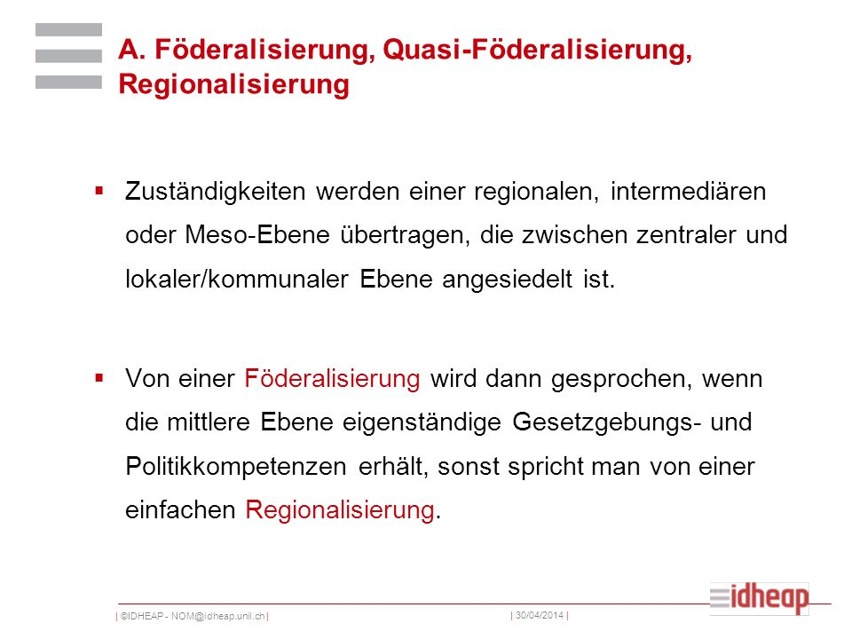 | ©IDHEAP - NOM@idheap.unil.ch | | 30/04/2014 | A. Föderalisierung, Quasi-Föderalisierung, Regionalisierung Zuständigkeiten werden einer regionalen, i