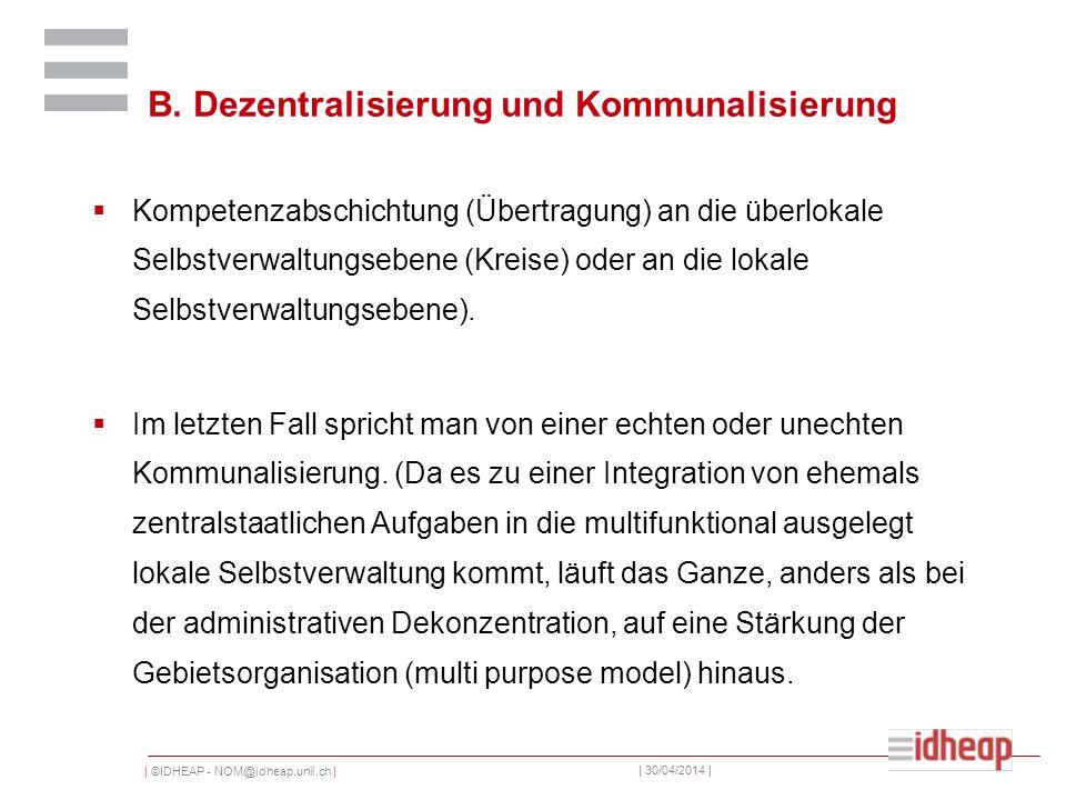 | ©IDHEAP - NOM@idheap.unil.ch | | 30/04/2014 | B. Dezentralisierung und Kommunalisierung Kompetenzabschichtung (Übertragung) an die überlokale Selbst