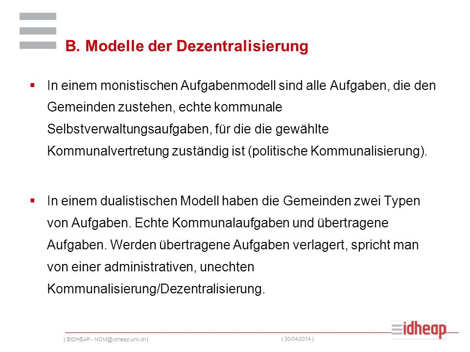 | ©IDHEAP - NOM@idheap.unil.ch | | 30/04/2014 | B. Modelle der Dezentralisierung In einem monistischen Aufgabenmodell sind alle Aufgaben, die den Geme