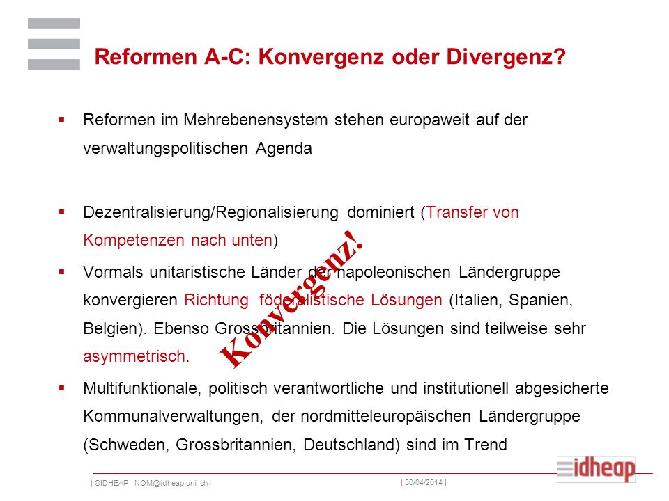 | ©IDHEAP - NOM@idheap.unil.ch | | 30/04/2014 | Reformen A-C: Konvergenz oder Divergenz? Reformen im Mehrebenensystem stehen europaweit auf der verwal