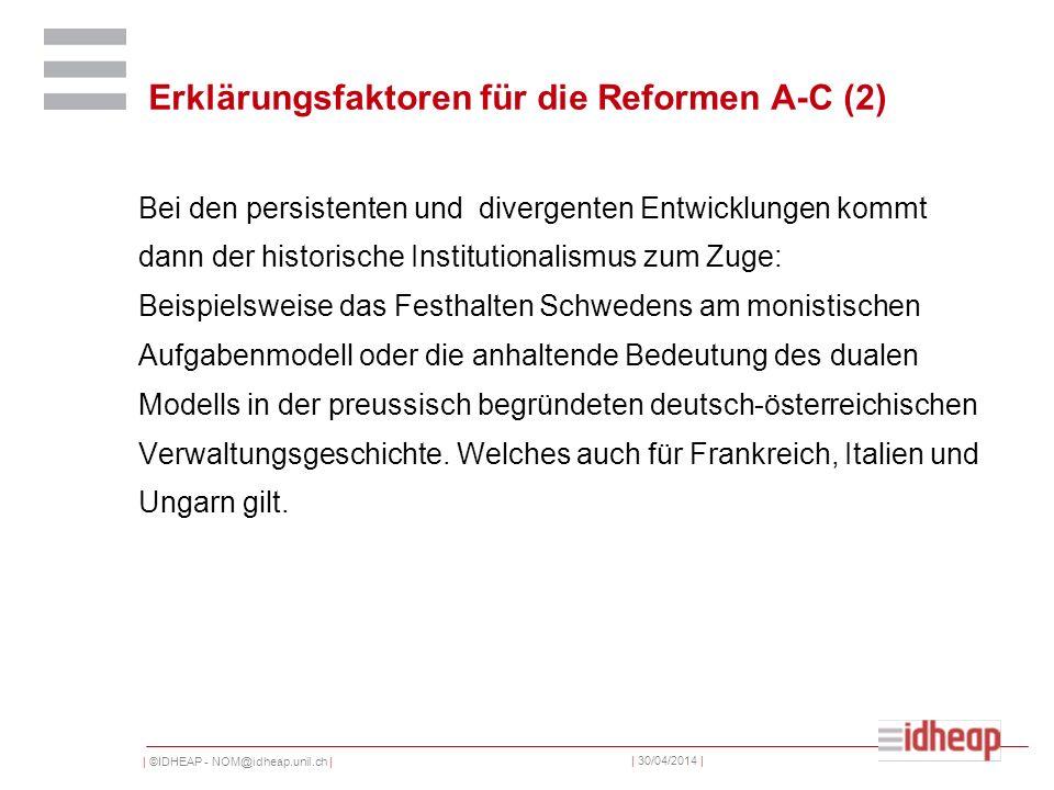| ©IDHEAP - NOM@idheap.unil.ch | | 30/04/2014 | Erklärungsfaktoren für die Reformen A-C (2) Bei den persistenten und divergenten Entwicklungen kommt d