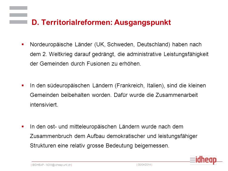 | ©IDHEAP - NOM@idheap.unil.ch | | 30/04/2014 | D. Territorialreformen: Ausgangspunkt Nordeuropäische Länder (UK, Schweden, Deutschland) haben nach de