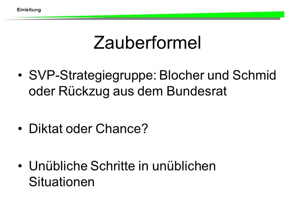 Einleitung Zauberformel SVP-Strategiegruppe: Blocher und Schmid oder Rückzug aus dem Bundesrat Diktat oder Chance.