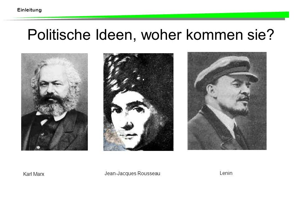 Einleitung Politische Ideen, woher kommen sie? Jean-Jacques Rousseau Karl Marx Lenin
