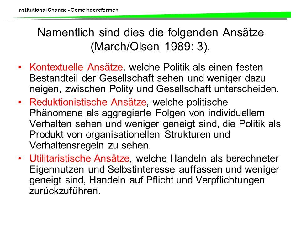 Institutional Change - Gemeindereformen Namentlich sind dies die folgenden Ansätze (March/Olsen 1989: 3).