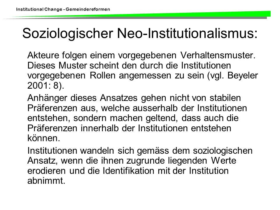 Institutional Change - Gemeindereformen Soziologischer Neo-Institutionalismus: Akteure folgen einem vorgegebenen Verhaltensmuster. Dieses Muster schei