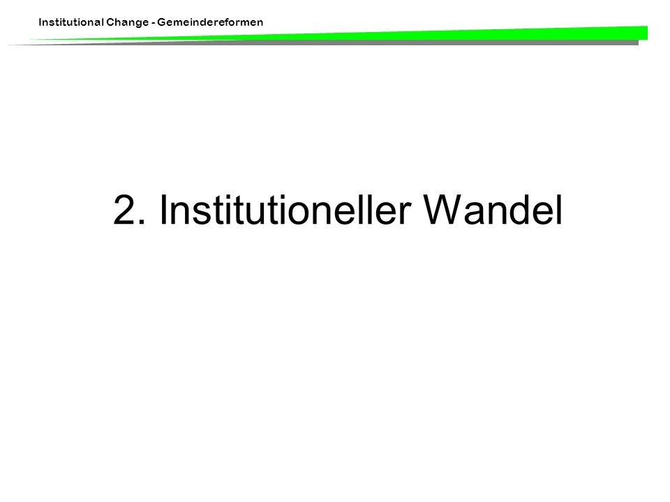 Institutional Change - Gemeindereformen 2. Institutioneller Wandel