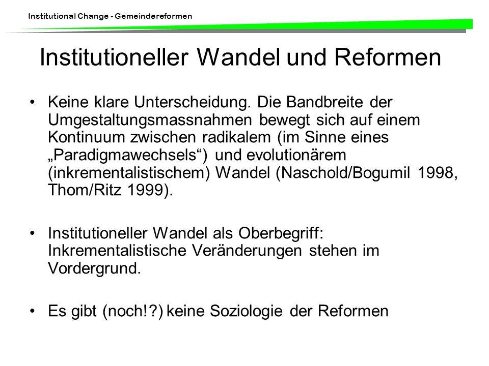 Institutional Change - Gemeindereformen Institutioneller Wandel und Reformen Keine klare Unterscheidung. Die Bandbreite der Umgestaltungsmassnahmen be