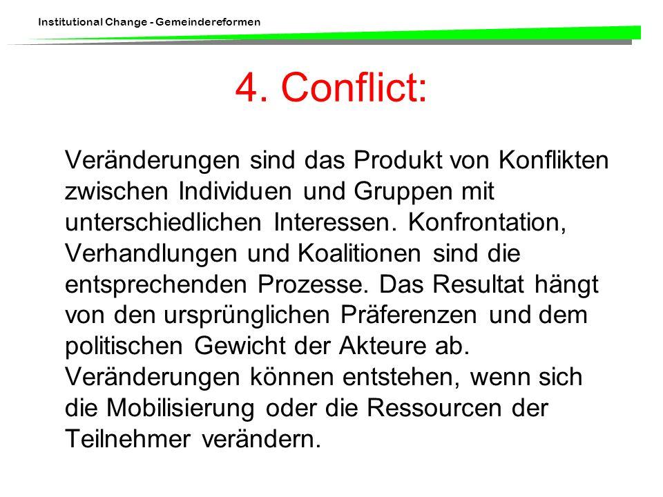 Institutional Change - Gemeindereformen 4. Conflict: Veränderungen sind das Produkt von Konflikten zwischen Individuen und Gruppen mit unterschiedlich
