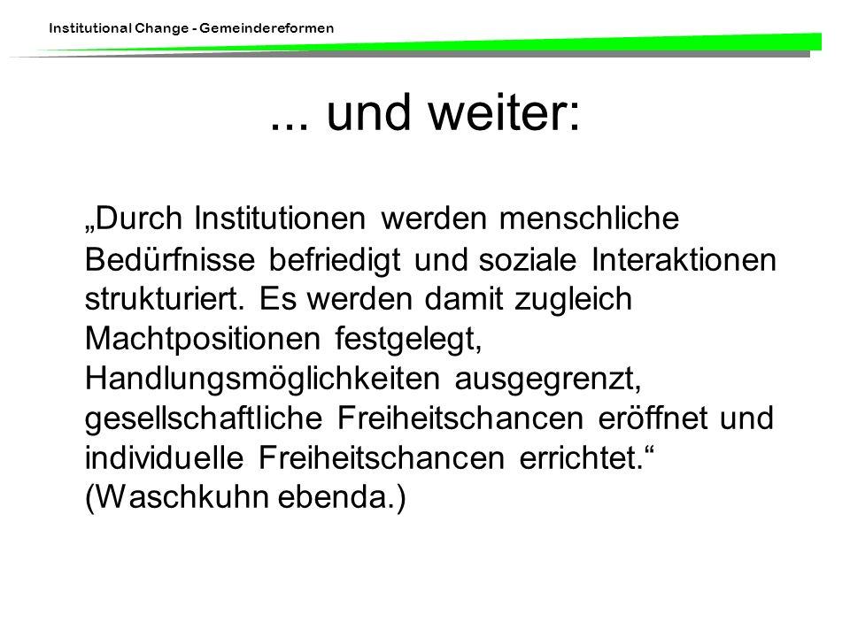 Institutional Change - Gemeindereformen... und weiter: Durch Institutionen werden menschliche Bedürfnisse befriedigt und soziale Interaktionen struktu