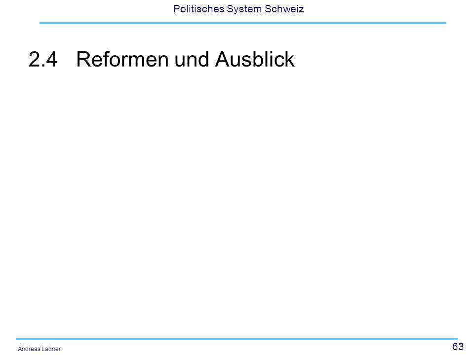 63 Politisches System Schweiz Andreas Ladner 2.4Reformen und Ausblick