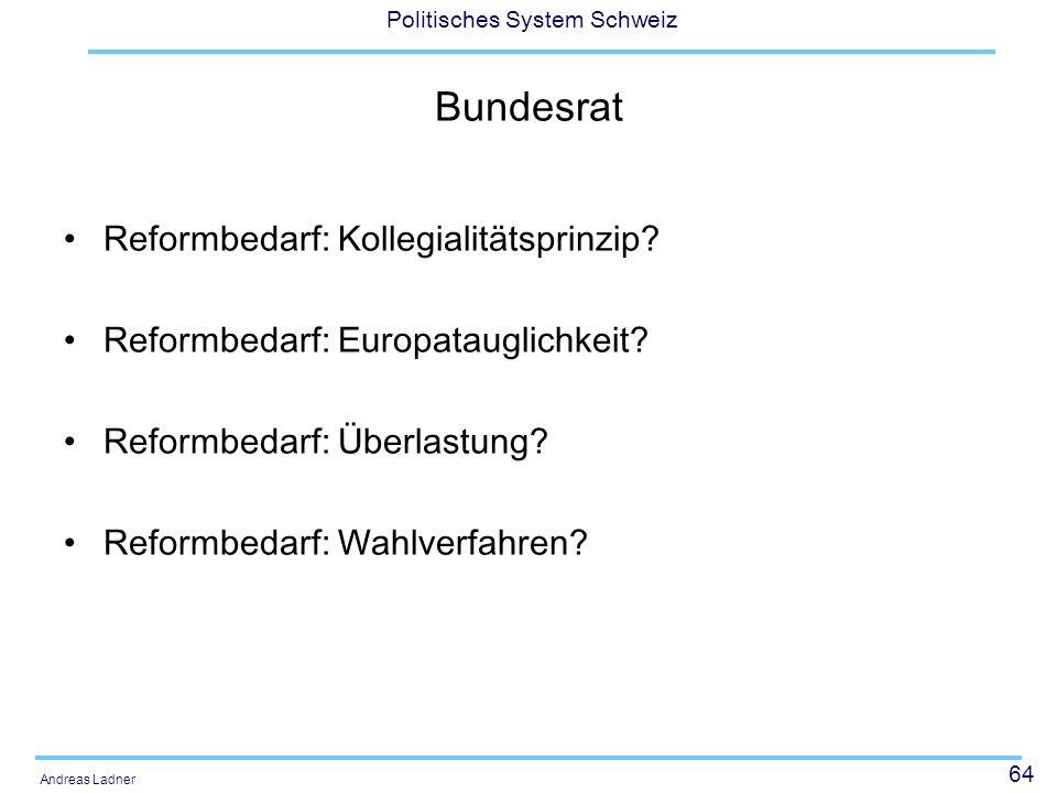 64 Politisches System Schweiz Andreas Ladner Bundesrat Reformbedarf: Kollegialitätsprinzip.