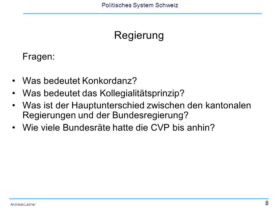 8 Politisches System Schweiz Andreas Ladner Regierung Fragen: Was bedeutet Konkordanz.